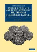 Memoir of the Life and Public Services of Sir Thomas Stamford Raffles