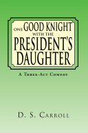 One Good Knight with the President'S Daughter