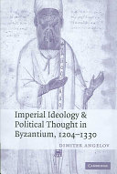 Imperial Ideology and Political Thought in Byzantium  1204 1330