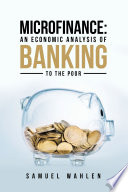 Microfinance: an Economic Analysis of Banking to the Poor