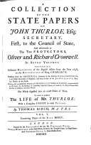 A Collection of ... State-papers, Containing Memorials of the English Affairs from the Year 1638, to the Restoration of King Charles II; Including Also a Considerable Number of Original Letters and Papers. To which is Prefixed the Life of Mr Thurloe ... by Thomas Birch
