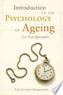 Introduction to the Psychology of Ageing for Non Specialists
