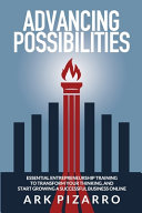 Advancing Possibilities  Essential Entrepreneurship Training To Transform Your Thinking  and Start Growing a Successful Business Online