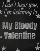 I Can't Hear You, I'm Listening to My Bloody Valentine Creative Writing Lined Notebook ebook