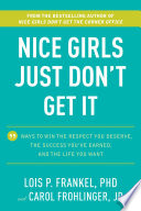 Nice Girls Just Don't Get It, 99 Ways to Win the Respect You Deserve, the Success You've Earned, and the LifeYou Want by Lois P. Frankel,Carol Frohlinger PDF