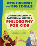Big Thinkers and Big Ideas  An Introduction to Eastern and Western Philosophy for Kids