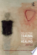 """""""Collective Trauma, Collective Healing: Promoting Community Resilience in the Aftermath of Disaster"""" by Jack Saul"""