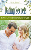 Dating Secrets How To Get The Woman Of Your Dreams