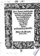 Der Actus vnnd Hendlung der Degradation vnd verpren[n]ung der Christlichen dreyen Ritter vnd Merterer Augustiner ordens, geschehen zu Brussel. Anno M.D.xxiij. Prima Julij