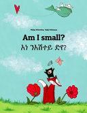 Am I Small   Ana Ne esataye Deya