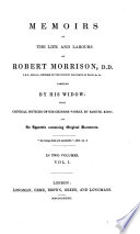 Memoirs of the life and labours of Robert Morrison, D.D. compiled by his widow with critical notices of his Chinese works, by Samuel Kidd, and An Appendix containing Original Documents