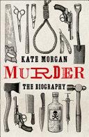 Murder  A Biography