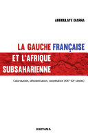 La gauche française et l'Afrique subsaharienne. Colonisation, décolonisation, coopération (XIXe-XXe siècles)