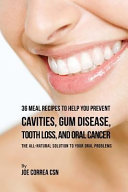 36 Meal Recipes To Help You Prevent Cavities Gum Disease Tooth Loss And Oral