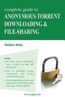 Complete Guide to Anonymous Torrent Downloading   File Sharing Book