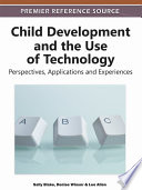 Child Development And The Use Of Technology Perspectives Applications And Experiences Book PDF