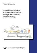 Model based design of optimal reactors for  bio pharmaceutical manufacturing