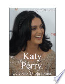 Celebrity Biographies The Amazing Life Of Katy Perry Famous Stars
