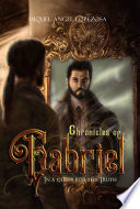Chronicles of Gabriel  In a quest for the truth