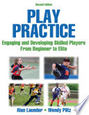 """Play Practice: Engaging and Developing Skilled Players from Beginner to Elite"" by Alan G. Launder, Wendy Piltz"