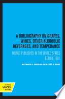 A Bibliography On Grapes Wines Other Alcoholic Beverages And Temperance Book PDF