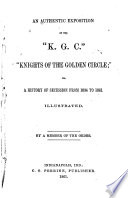 An Authentic Exposition Of The K G C Knights Of The Golden Circle