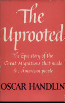 THE UPROOTER  THE EPIC STORY OF THE GREAT MIGRATIONS TAHT MADE THE AMERICAN PEOPLE
