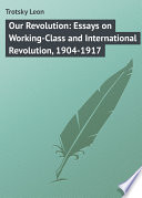 Our Revolution  Essays on Working Class and International Revolution  1904 1917 Book
