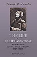 The Life of Dr. Elisha Kent Kane, and of Other Distinguished American Explorers