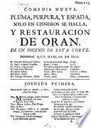 Comedia nueva. Pluma, Purpura, y Espada, solo en Cisneros se halla, y Restauracion de Oran [in three acts and in verse]. De un Ingenio de esta Corte