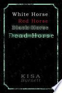 White Horse  Red Horse  Black Horse  Dead Horse