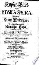 Kupfer-Bibel, In welcher Die Physica Sacra, Oder Beheiligte Naturwissenschafft Derer in Hei. Schrifft vorkommenden Natürlichen Sachen