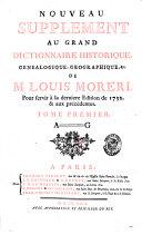 Nouveau supplement au grand dictionnaire historique, genealogique, geographique, &c. de M. Louis Moreri, pour servir a la derniere edition de 1732. & aux precedentes. Tome premier -second!