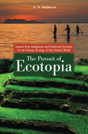 The Pursuit of Ecotopia: Lessons from Indigenous and Traditional Societies for the Human Ecology of Our Modern World