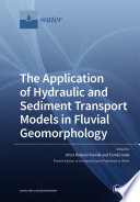 The Application of Hydraulic and Sediment Transport Models in Fluvial Geomorphology Book