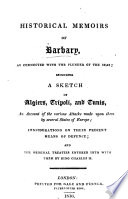 Historical Memoirs of Barbary  as connected with the plunder of the Seas  including a sketch of Algiers  Tripoli  and Tunis     and considerations of their present means of defence  and the original treaties entered into with them by King Charles II
