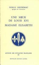 Une Soeur De Louis XVI Madame Elisabeth Par Noelle Destremau [Pdf/ePub] eBook