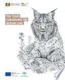 Ten years conserving the Iberian lynx