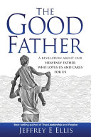 The Good Father  A Revelation of Our Heavenly Father Who Loves Us and Cares For Us Book