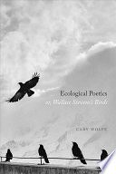 Ecological Poetics  Or  Wallace Stevens s Birds Book