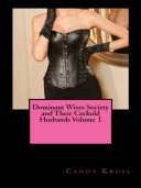 Dominant Wives Society and Their Cuckold Husbands Volume 1