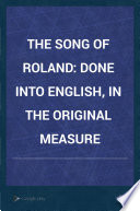 The Song of Roland, Done Into English, in the Original Measure by  PDF