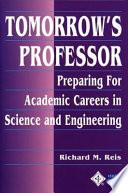 """Tomorrow's Professor: Preparing for Academic Careers in Science and Engineering"" by Richard M. Reis"