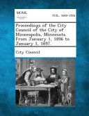 Proceedings Of The City Council Of The City Of Minneapolis Minnesota From January 1 1896 To January 1 1897