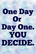 One Day Or Day One  You Decide Journal
