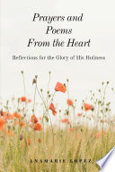 Prayers and Poems from the Heart  Reflections for the Glory of His Holiness