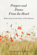 Prayers and Poems from the Heart: Reflections for the Glory of His Holiness