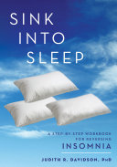 Sink into sleep: a step-by-step workbook for reversing insomnia
