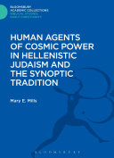 Human Agents of Cosmic Power in Hellenistic Judaism and the Synoptic Tradition ebook