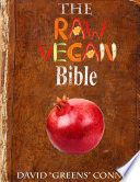 The Raw Vegan Bible  Detoxify Your Body and Achieve a Higher Level of Consciousness With Raw Vegan Foods
